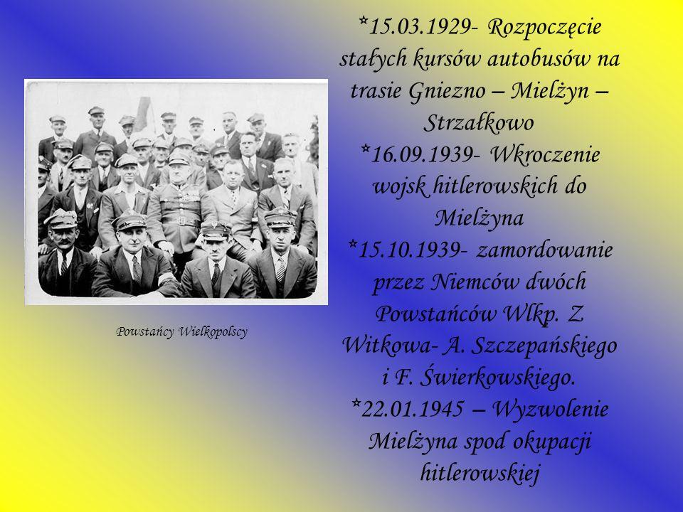 *15.03.1929- Rozpoczęcie stałych kursów autobusów na trasie Gniezno – Mielżyn – Strzałkowo *16.09.1939- Wkroczenie wojsk hitlerowskich do Mielżyna *15