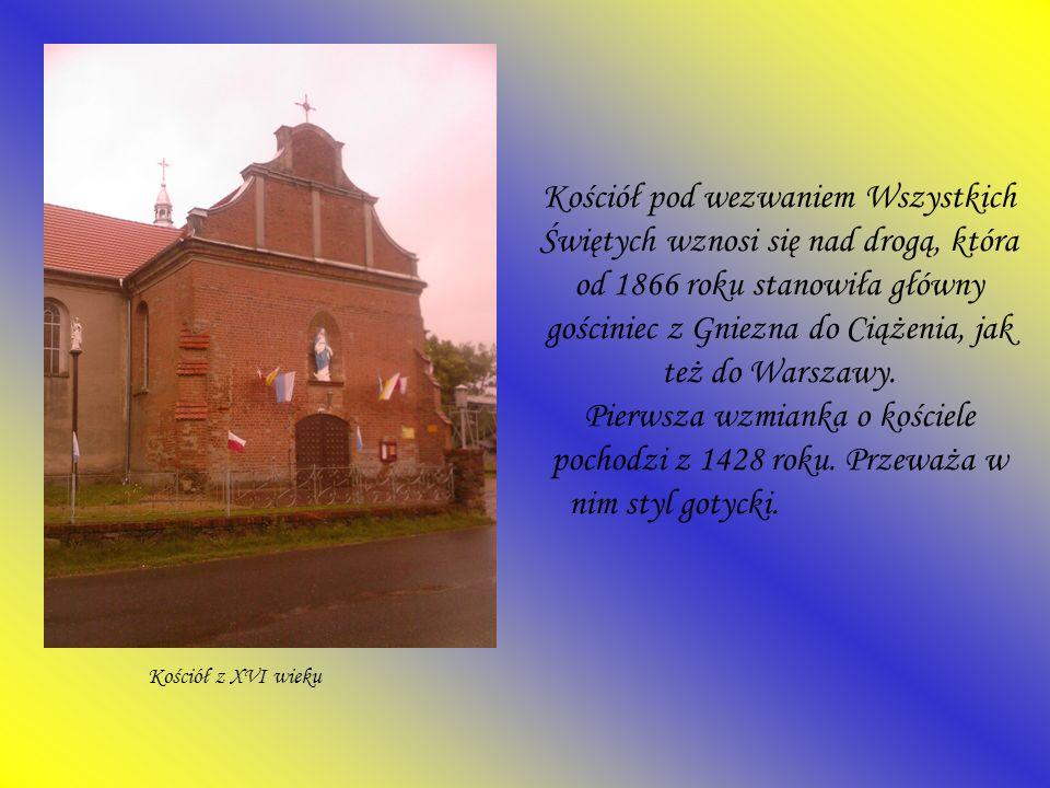 Kościół pod wezwaniem Wszystkich Świętych wznosi się nad drogą, która od 1866 roku stanowiła główny gościniec z Gniezna do Ciążenia, jak też do Warsza