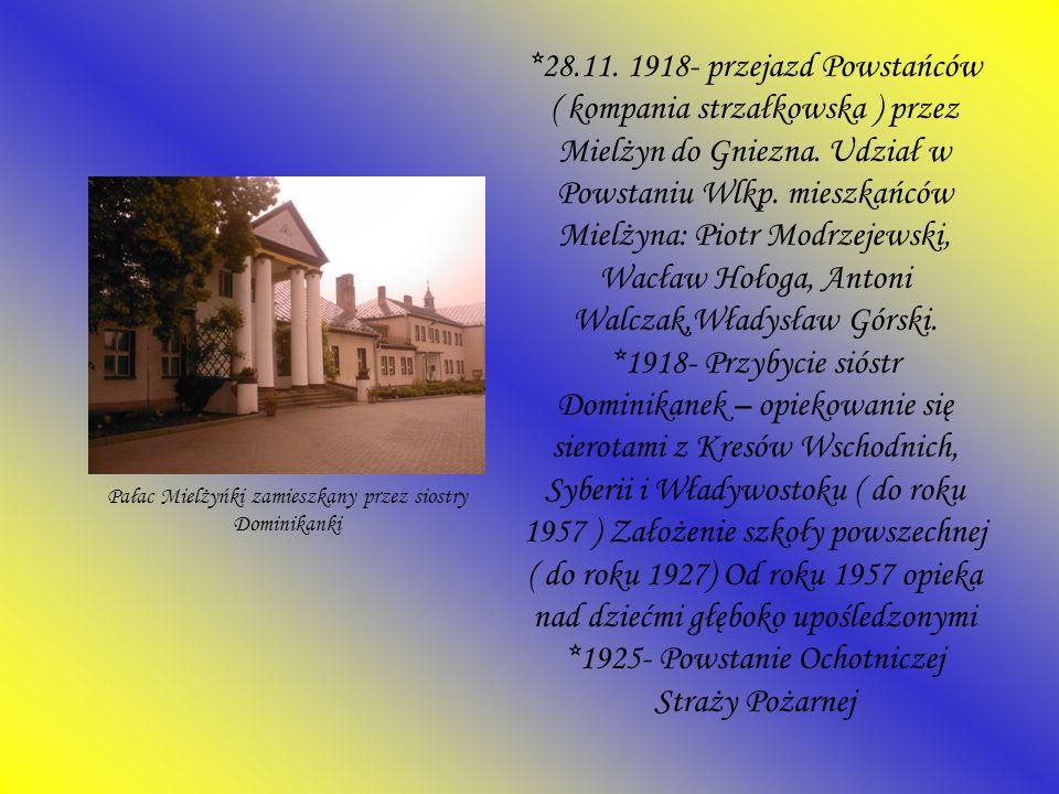*28.11. 1918- przejazd Powstańców ( kompania strzałkowska ) przez Mielżyn do Gniezna. Udział w Powstaniu Wlkp. mieszkańców Mielżyna: Piotr Modrzejewsk