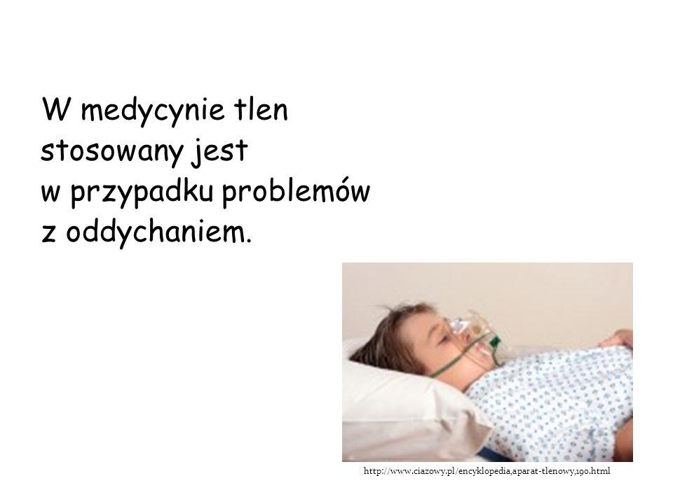 W medycynie tlen stosowany jest w przypadku problemów z oddychaniem. http://www.ciazowy.pl/encyklopedia,aparat-tlenowy,190.html