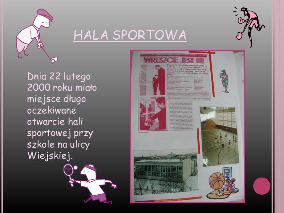 HALA SPORTOWA Dnia 22 lutego 2000 roku miało miejsce długo oczekiwane otwarcie hali sportowej przy szkole na ulicy Wiejskiej.