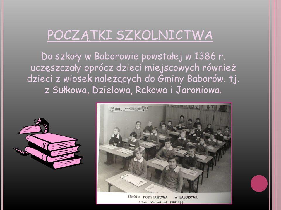 POCZĄTKI SZKOLNICTWA Do szkoły w Baborowie powstałej w 1386 r. uczęszczały oprócz dzieci miejscowych również dzieci z wiosek należących do Gminy Babor