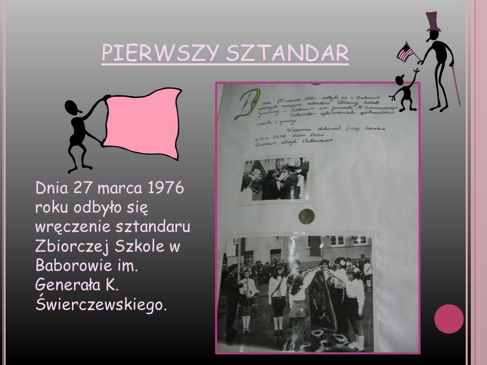 PIERWSZY SZTANDAR Dnia 27 marca 1976 roku odbyło się wręczenie sztandaru Zbiorczej Szkole w Baborowie im. Generała K. Świerczewskiego.