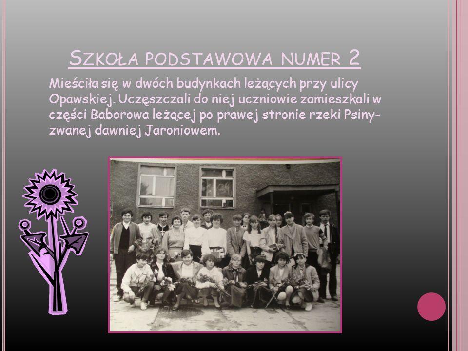 S ZKOŁA PODSTAWOWA NUMER 2 Mieściła się w dwóch budynkach leżących przy ulicy Opawskiej. Uczęszczali do niej uczniowie zamieszkali w części Baborowa l