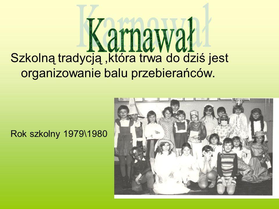 Szkolną tradycją,która trwa do dziś jest organizowanie balu przebierańców. Rok szkolny 1979\1980
