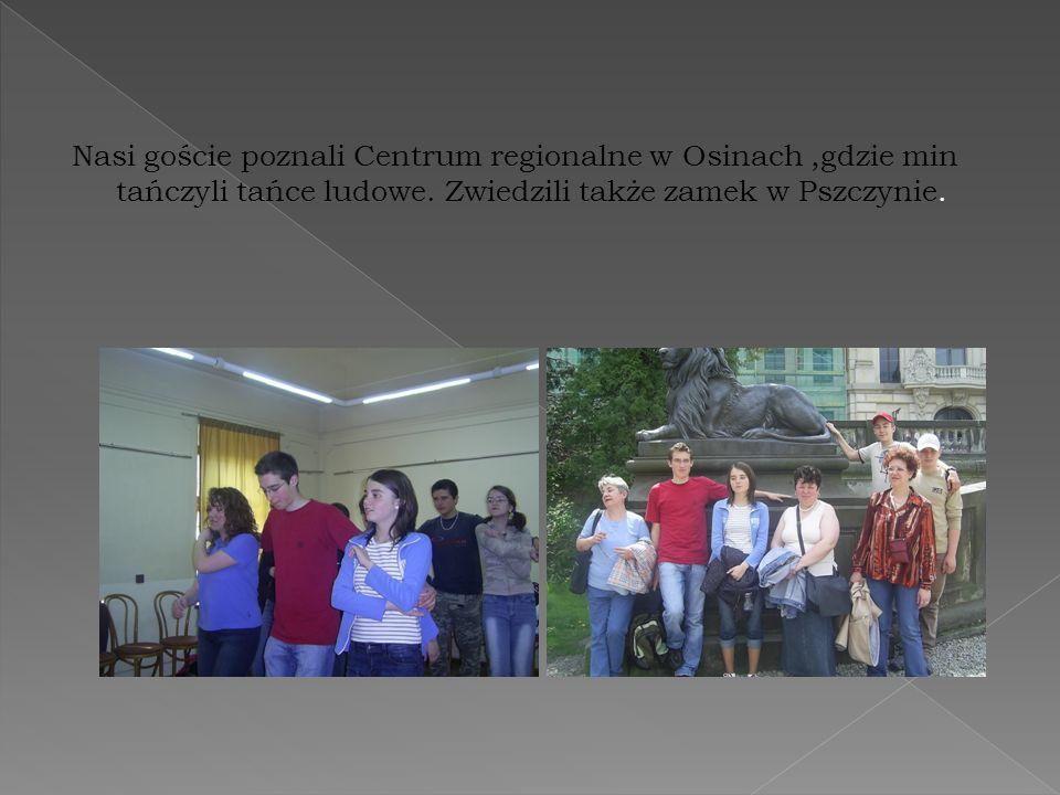Nasi goście poznali Centrum regionalne w Osinach,gdzie min tańczyli tańce ludowe. Zwiedzili także zamek w Pszczynie.