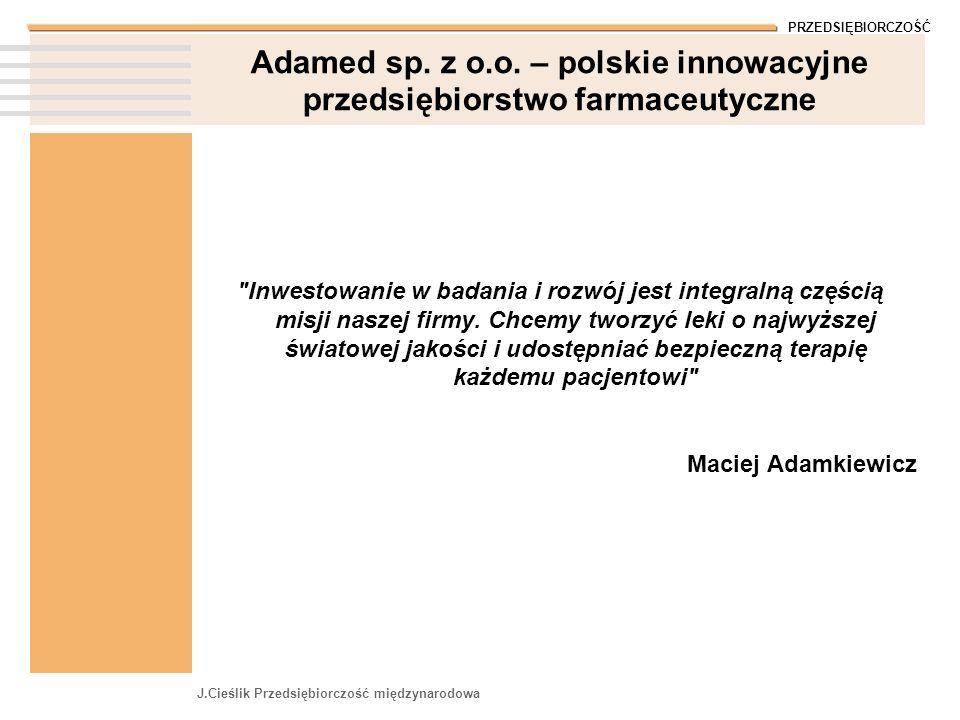 PRZEDSIĘBIORCZOŚĆ J.Cieślik Przedsiębiorczość międzynarodowa Adamed sp. z o.o. – polskie innowacyjne przedsiębiorstwo farmaceutyczne