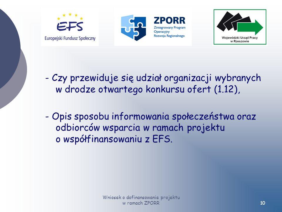 Wniosek o dofinansowanie projektu w ramach ZPORR10 - Czy przewiduje się udział organizacji wybranych w drodze otwartego konkursu ofert (1.12), - Opis sposobu informowania społeczeństwa oraz odbiorców wsparcia w ramach projektu o współfinansowaniu z EFS.