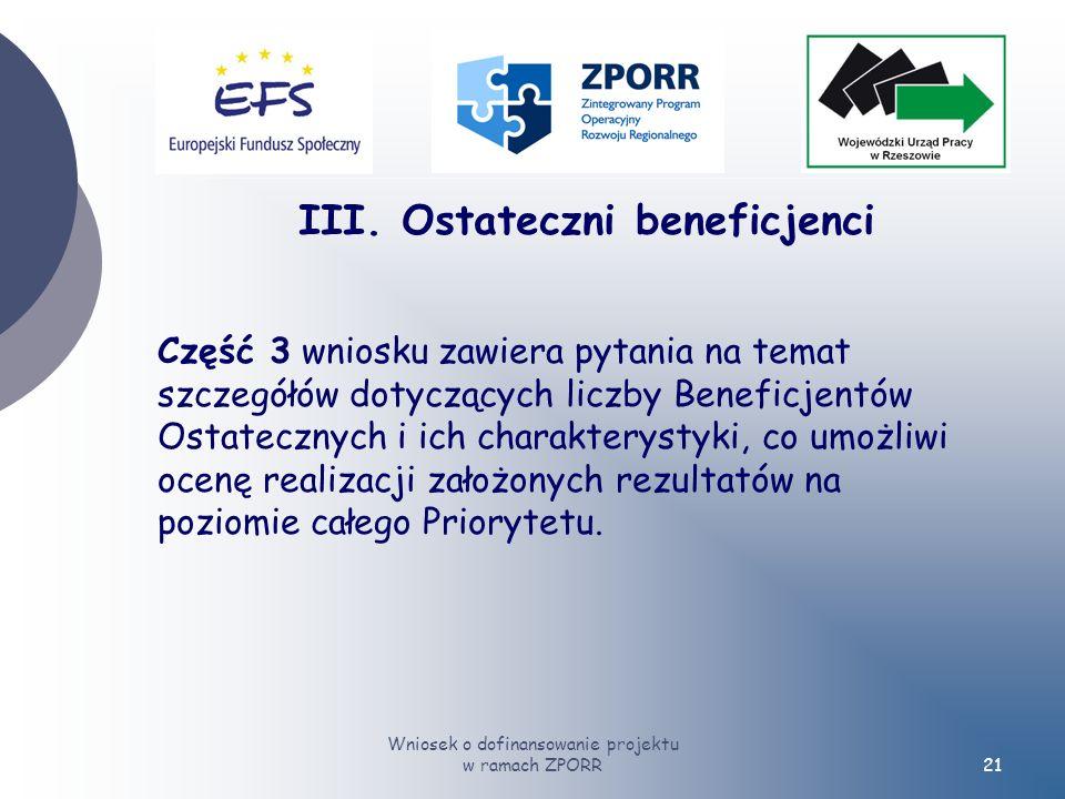 Wniosek o dofinansowanie projektu w ramach ZPORR21 Część 3 wniosku zawiera pytania na temat szczegółów dotyczących liczby Beneficjentów Ostatecznych i ich charakterystyki, co umożliwi ocenę realizacji założonych rezultatów na poziomie całego Priorytetu.