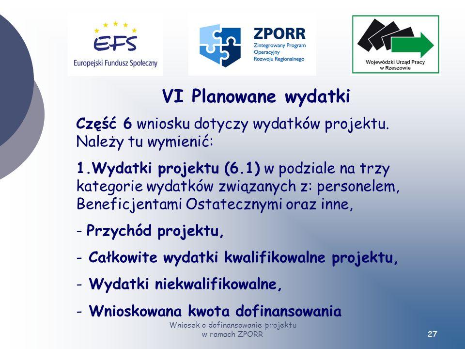 Wniosek o dofinansowanie projektu w ramach ZPORR27 VI Planowane wydatki Część 6 wniosku dotyczy wydatków projektu.