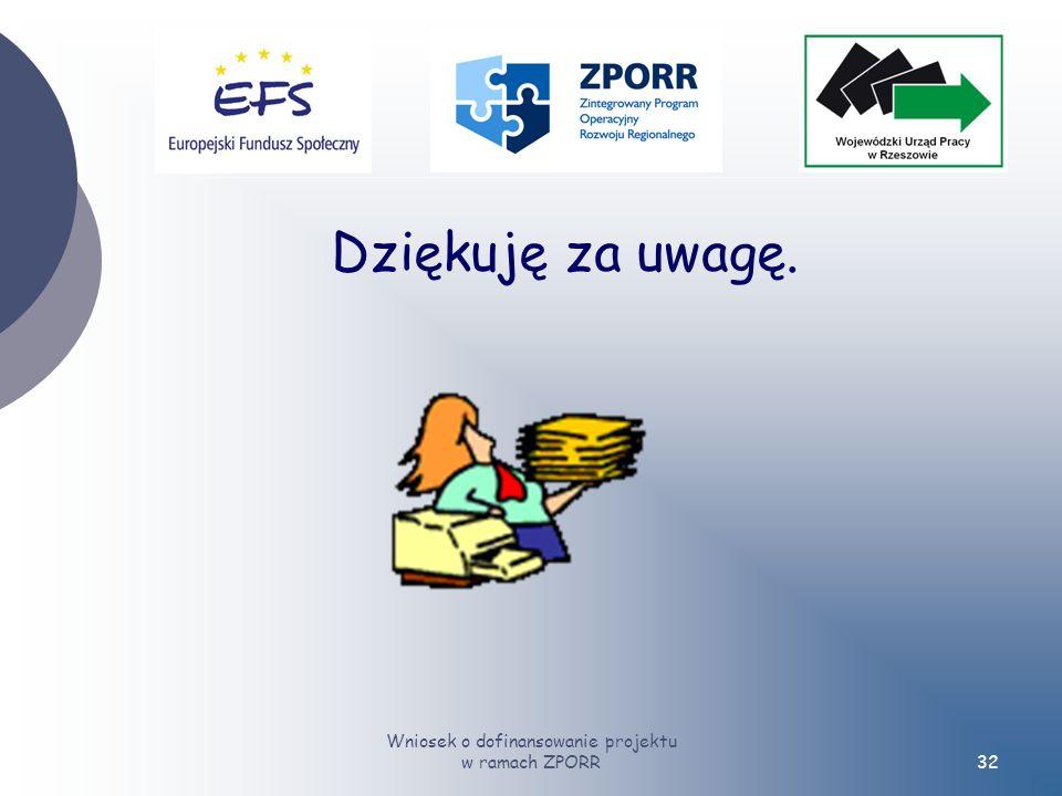 Wniosek o dofinansowanie projektu w ramach ZPORR32 Dziękuję za uwagę.