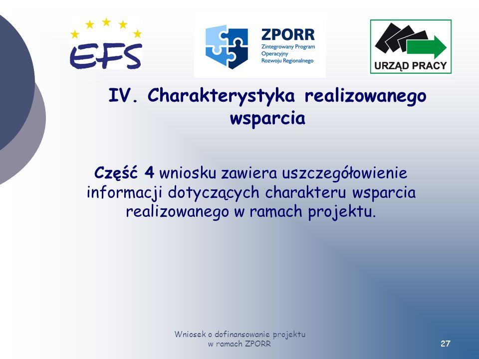 Wniosek o dofinansowanie projektu w ramach ZPORR27 Część 4 wniosku zawiera uszczegółowienie informacji dotyczących charakteru wsparcia realizowanego w ramach projektu.