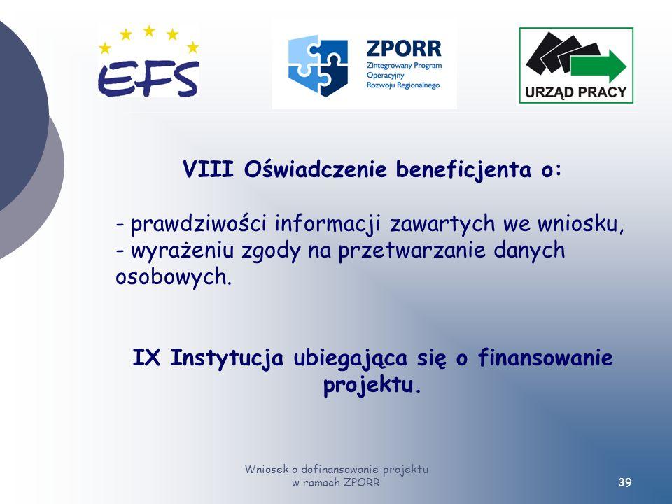 Wniosek o dofinansowanie projektu w ramach ZPORR39 VIII Oświadczenie beneficjenta o: - prawdziwości informacji zawartych we wniosku, - wyrażeniu zgody na przetwarzanie danych osobowych.