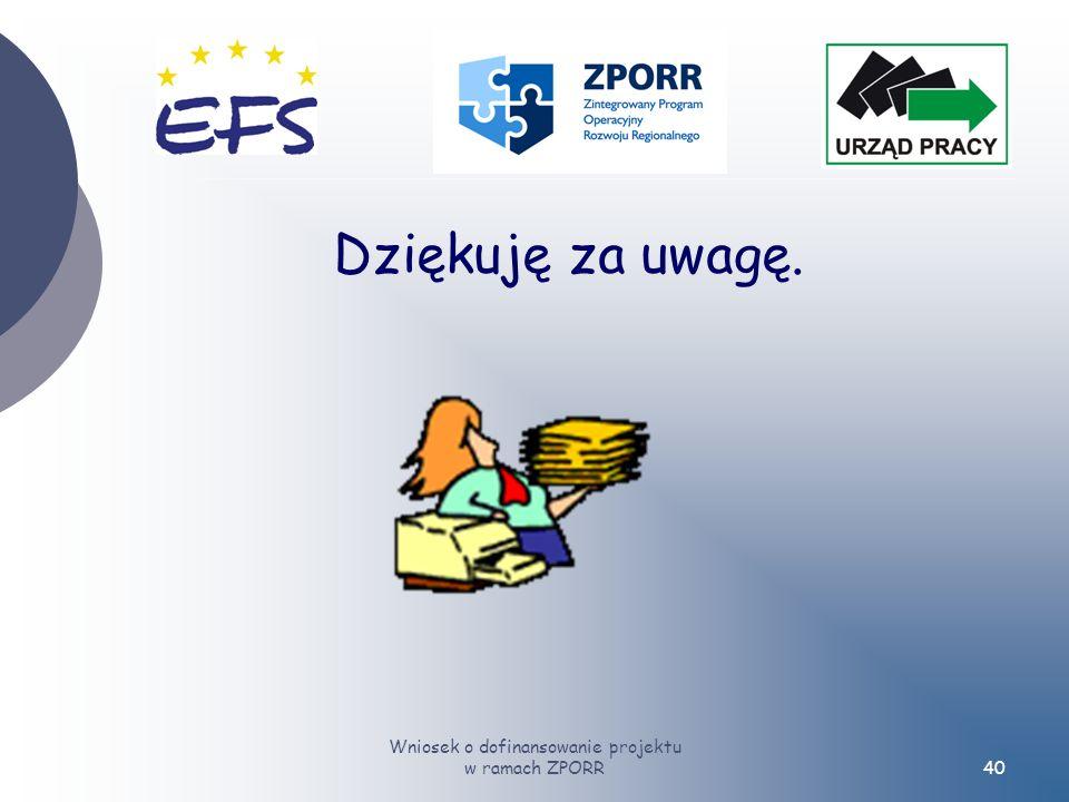Wniosek o dofinansowanie projektu w ramach ZPORR40 Dziękuję za uwagę.