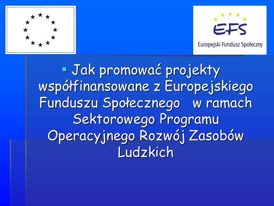 Główny cel działań informacyjno-promocyjnych Obowiązek informowania o fakcie współfinansowania projektów ze środków unijnych wynika z art.46 Rozporządzenia Rady 1260/1999/WE oraz z Rozporządzenia Rady 1159/2000/WE.