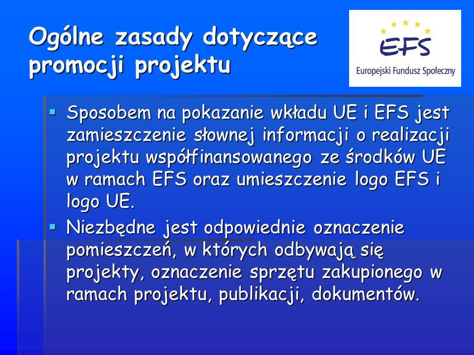 Ogólne zasady dotyczące promocji projektu Sposobem na pokazanie wkładu UE i EFS jest zamieszczenie słownej informacji o realizacji projektu współfinansowanego ze środków UE w ramach EFS oraz umieszczenie logo EFS i logo UE.
