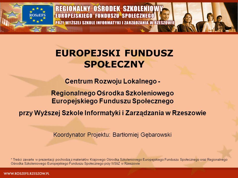 EUROPEJSKI FUNDUSZ SPOŁECZNY Centrum Rozwoju Lokalnego - Regionalnego Ośrodka Szkoleniowego Europejskiego Funduszu Społecznego przy Wyższej Szkole Inf