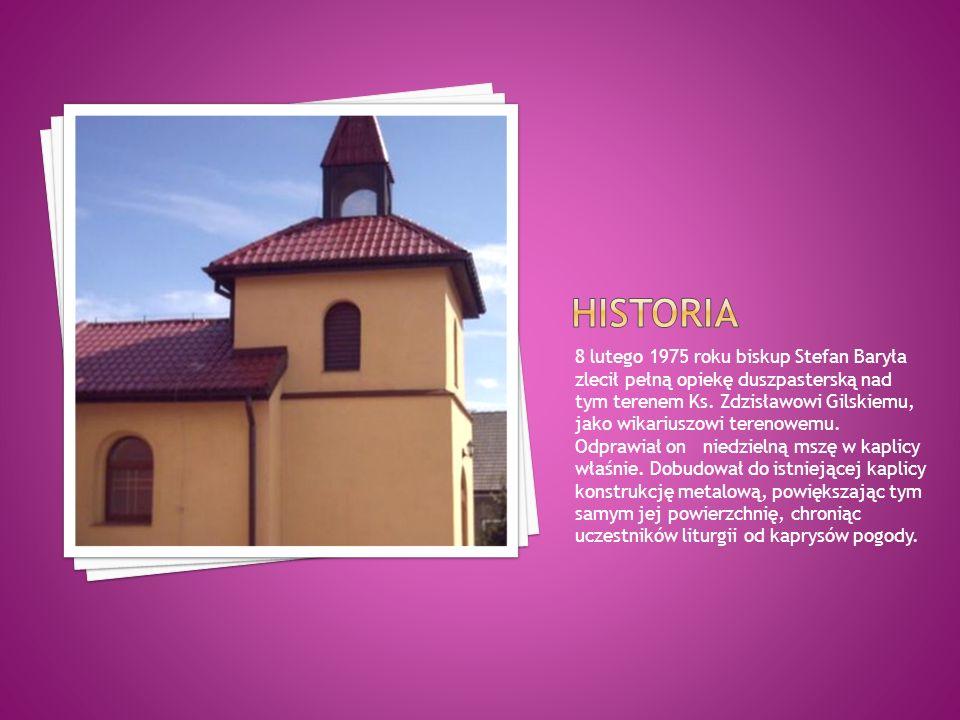 8 lutego 1975 roku biskup Stefan Baryła zlecił pełną opiekę duszpasterską nad tym terenem Ks. Zdzisławowi Gilskiemu, jako wikariuszowi terenowemu. Odp