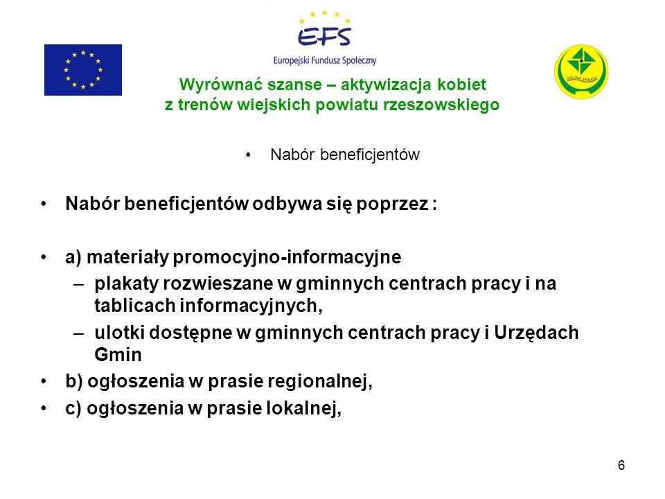 6 Wyrównać szanse – aktywizacja kobiet z trenów wiejskich powiatu rzeszowskiego Nabór beneficjentów Nabór beneficjentów odbywa się poprzez : a) materi