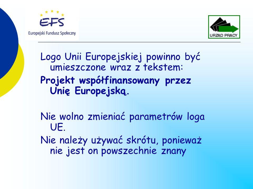 Logo Unii Europejskiej powinno być umieszczone wraz z tekstem: Projekt współfinansowany przez Unię Europejską. Nie wolno zmieniać parametrów loga UE.
