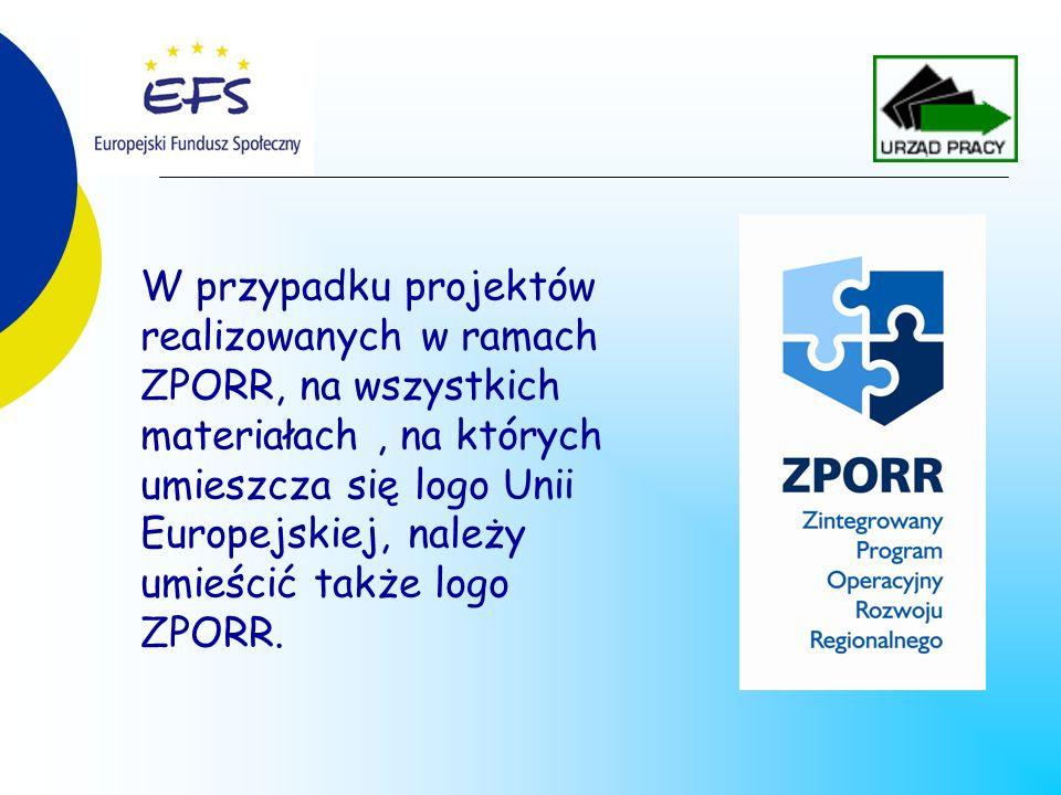 W przypadku projektów realizowanych w ramach ZPORR, na wszystkich materiałach, na których umieszcza się logo Unii Europejskiej, należy umieścić także logo ZPORR.