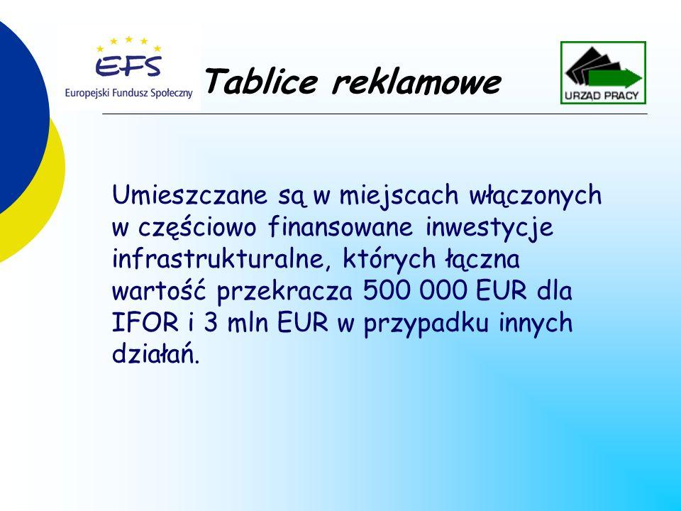 Tablice reklamowe Umieszczane są w miejscach włączonych w częściowo finansowane inwestycje infrastrukturalne, których łączna wartość przekracza 500 000 EUR dla IFOR i 3 mln EUR w przypadku innych działań.