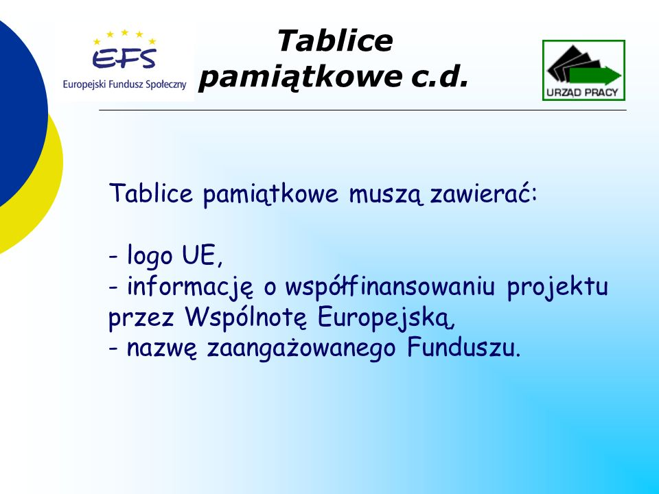 Tablice pamiątkowe muszą zawierać: - logo UE, - informację o współfinansowaniu projektu przez Wspólnotę Europejską, - nazwę zaangażowanego Funduszu.