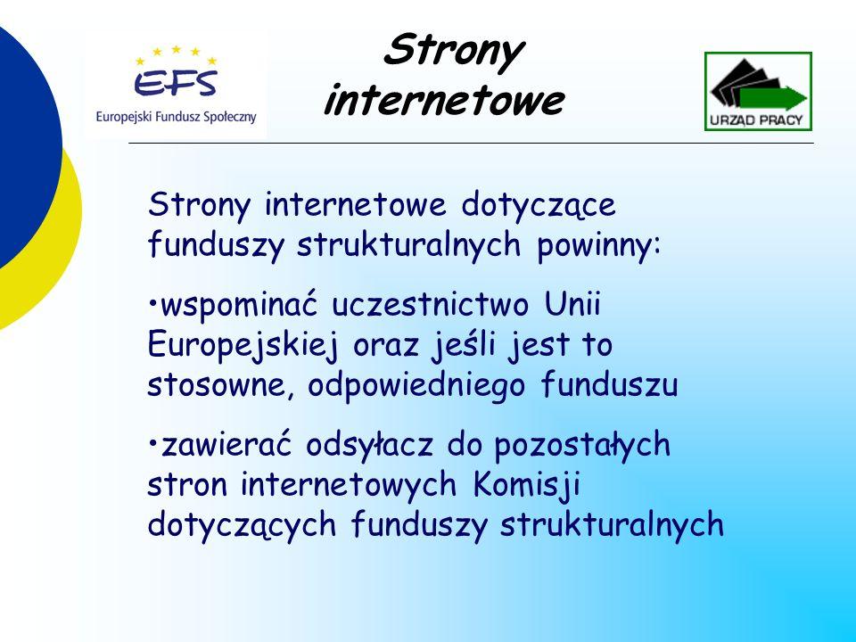 Strony internetowe Strony internetowe dotyczące funduszy strukturalnych powinny: wspominać uczestnictwo Unii Europejskiej oraz jeśli jest to stosowne, odpowiedniego funduszu zawierać odsyłacz do pozostałych stron internetowych Komisji dotyczących funduszy strukturalnych