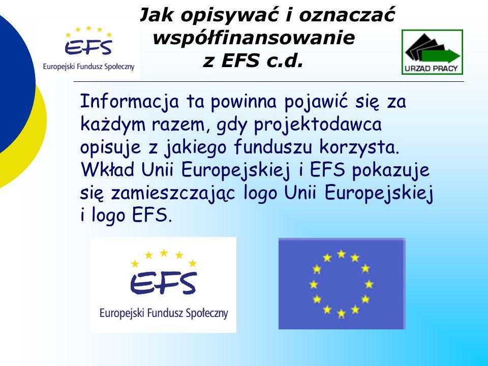 Informacja ta powinna pojawić się za każdym razem, gdy projektodawca opisuje z jakiego funduszu korzysta. Wkład Unii Europejskiej i EFS pokazuje się z