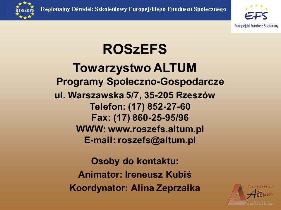 ROSzEFS Towarzystwo ALTUM Programy Społeczno-Gospodarcze ul. Warszawska 5/7, 35-205 Rzeszów Telefon: (17) 852-27-60 Fax: (17) 860-25-95/96 WWW: www.ro