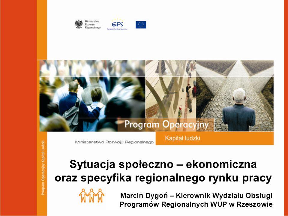 1 Sytuacja społeczno – ekonomiczna oraz specyfika podkarpackiego rynku pracy Sytuacja społeczno – ekonomiczna oraz specyfika regionalnego rynku pracy