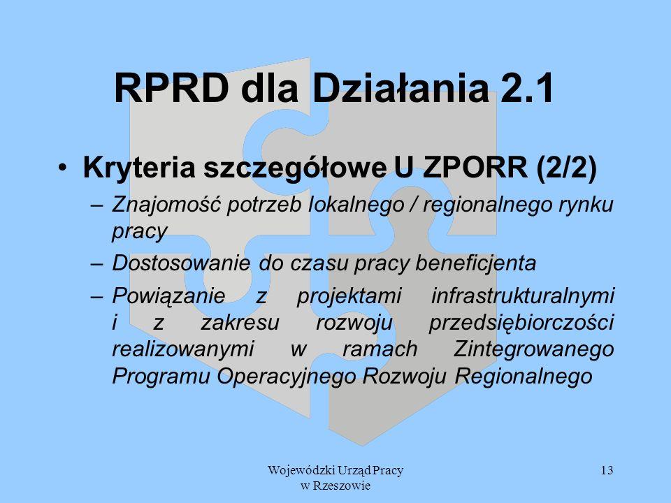 Wojewódzki Urząd Pracy w Rzeszowie 13 RPRD dla Działania 2.1 Kryteria szczegółowe U ZPORR (2/2) –Znajomość potrzeb lokalnego / regionalnego rynku prac
