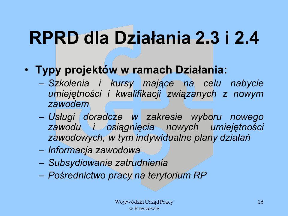 Wojewódzki Urząd Pracy w Rzeszowie 16 RPRD dla Działania 2.3 i 2.4 Typy projektów w ramach Działania: –Szkolenia i kursy mające na celu nabycie umieję