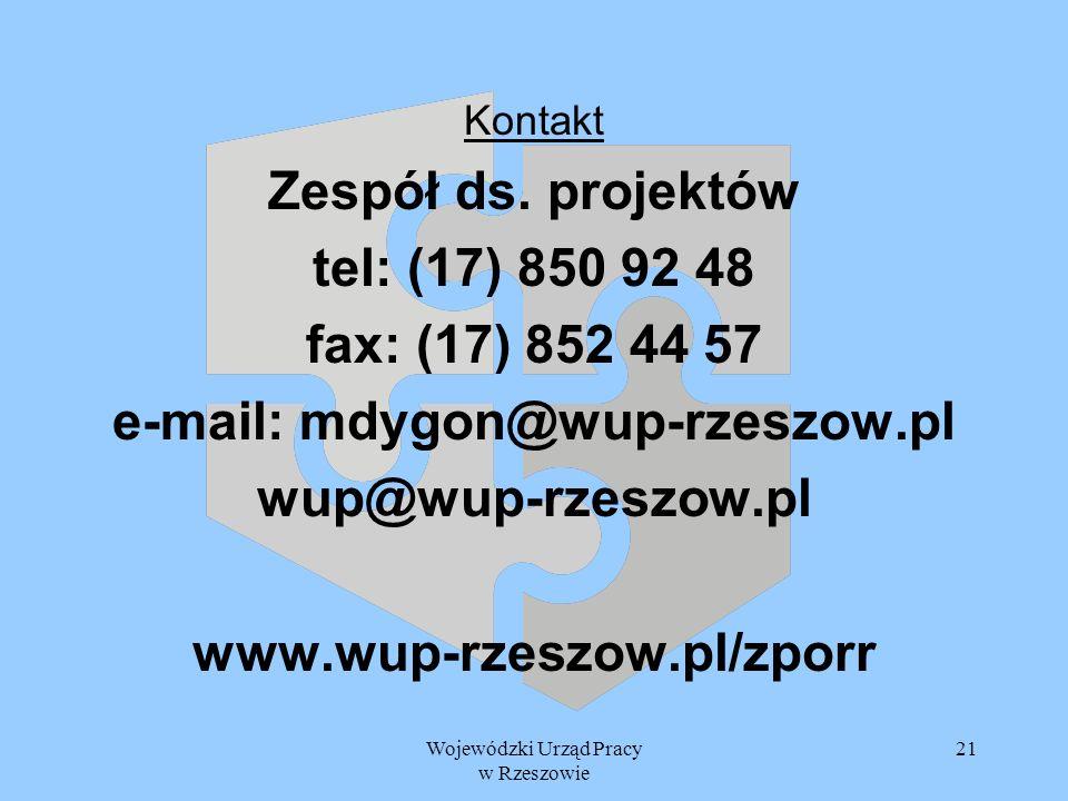 Wojewódzki Urząd Pracy w Rzeszowie 21 Kontakt Zespół ds. projektów tel: (17) 850 92 48 fax: (17) 852 44 57 e-mail: mdygon@wup-rzeszow.pl wup@wup-rzesz