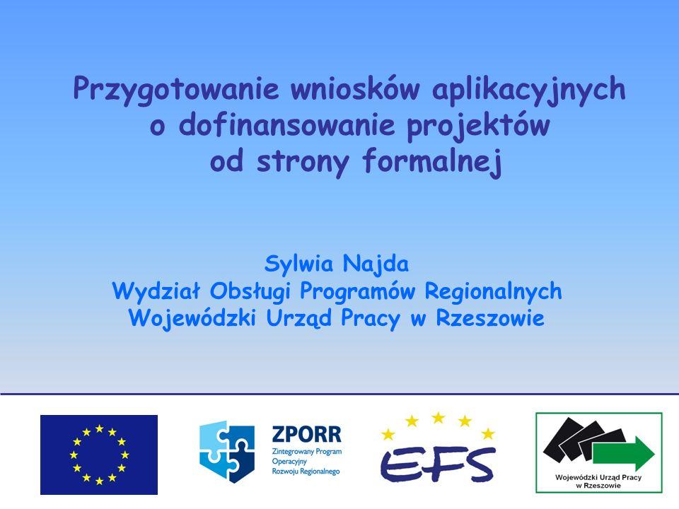 Przygotowanie wniosków aplikacyjnych o dofinansowanie projektów od strony formalnej Sylwia Najda Wydział Obsługi Programów Regionalnych Wojewódzki Urz