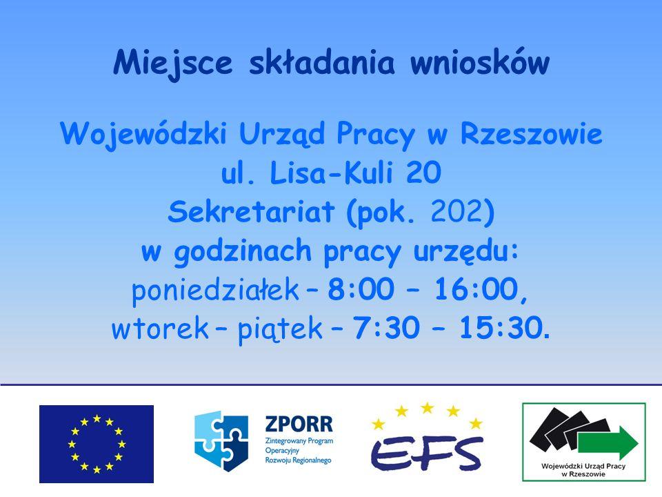 Miejsce składania wniosków Wojewódzki Urząd Pracy w Rzeszowie ul. Lisa-Kuli 20 Sekretariat (pok. 202) w godzinach pracy urzędu: poniedziałek – 8:00 –