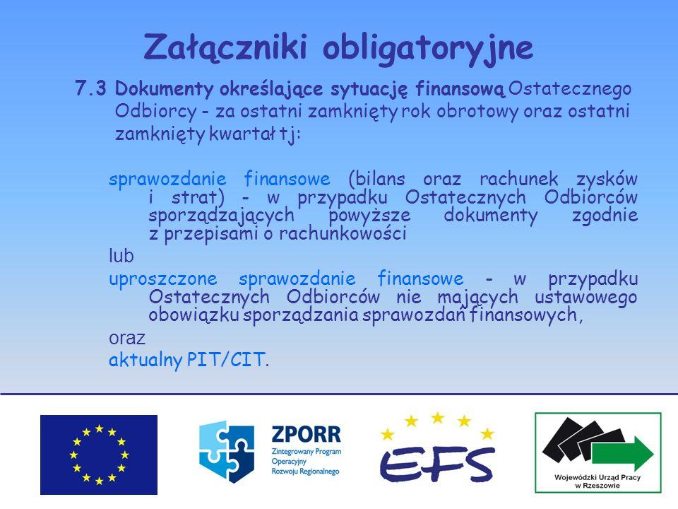 Załączniki obligatoryjne 7.3 Dokumenty określające sytuację finansową Ostatecznego Odbiorcy - za ostatni zamknięty rok obrotowy oraz ostatni zamknięty