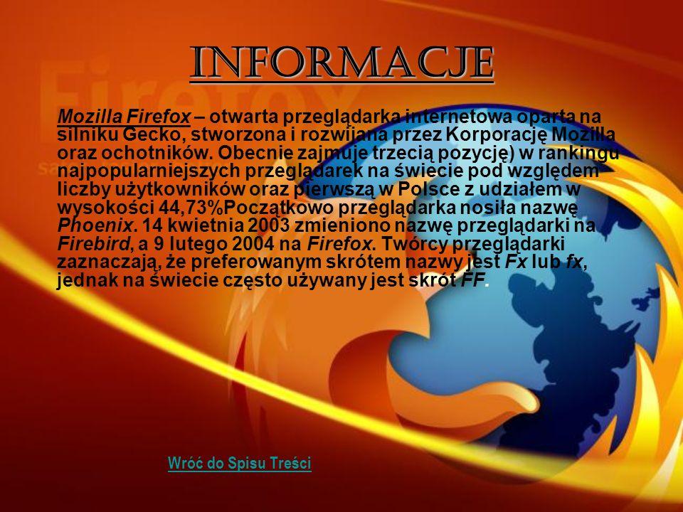 Informacje Mozilla Firefox – otwarta przeglądarka internetowa oparta na silniku Gecko, stworzona i rozwijana przez Korporację Mozilla oraz ochotników.