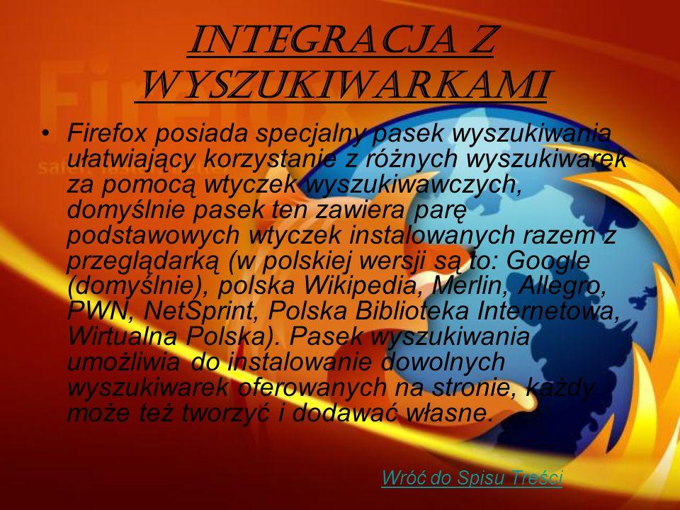 Integracja z wyszukiwarkami Firefox posiada specjalny pasek wyszukiwania ułatwiający korzystanie z różnych wyszukiwarek za pomocą wtyczek wyszukiwawczych, domyślnie pasek ten zawiera parę podstawowych wtyczek instalowanych razem z przeglądarką (w polskiej wersji są to: Google (domyślnie), polska Wikipedia, Merlin, Allegro, PWN, NetSprint, Polska Biblioteka Internetowa, Wirtualna Polska).