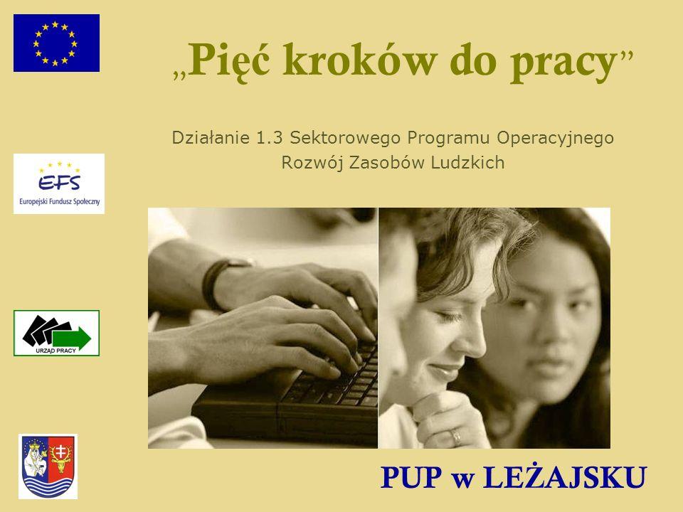 PUP w LE Ż AJSKU Pi ęć kroków do pracy Działanie 1.3 Sektorowego Programu Operacyjnego Rozwój Zasobów Ludzkich