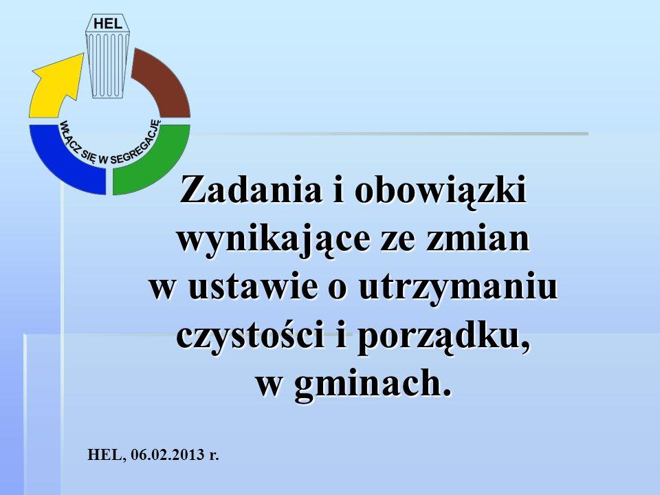 Zadania i obowiązki wynikające ze zmian w ustawie o utrzymaniu czystości i porządku, w gminach. HEL, 06.02.2013 r.