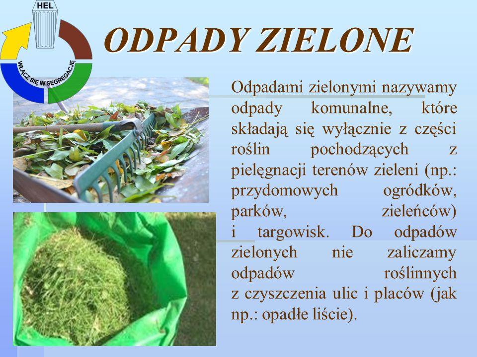 ODPADY ZIELONE Odpadami zielonymi nazywamy odpady komunalne, które składają się wyłącznie z części roślin pochodzących z pielęgnacji terenów zieleni (