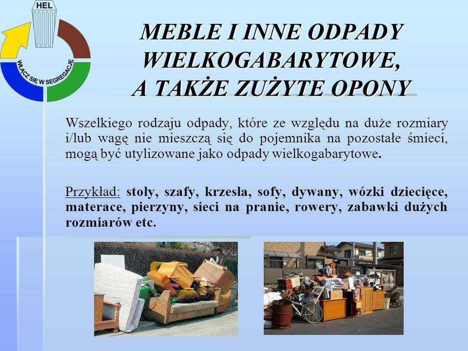 MEBLE I INNE ODPADY WIELKOGABARYTOWE, A TAKŻE ZUŻYTE OPONY Wszelkiego rodzaju odpady, które ze względu na duże rozmiary i/lub wagę nie mieszczą się do