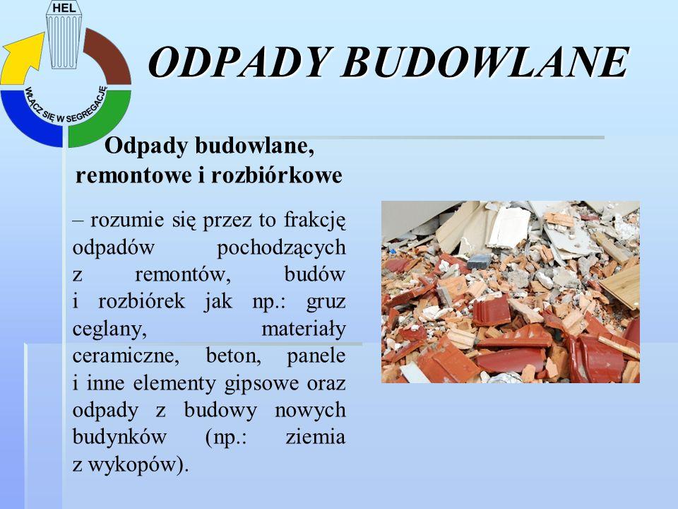 ODPADY BUDOWLANE Odpady budowlane, remontowe i rozbiórkowe – rozumie się przez to frakcję odpadów pochodzących z remontów, budów i rozbiórek jak np.:
