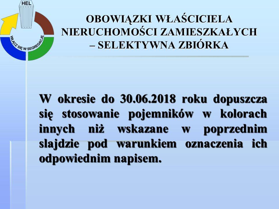 OBOWIĄZKI WŁAŚCICIELA NIERUCHOMOŚCI ZAMIESZKAŁYCH – SELEKTYWNA ZBIÓRKA W okresie do 30.06.2018 roku dopuszcza się stosowanie pojemników w kolorach inn
