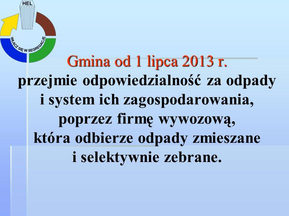 Gmina od 1 lipca 2013 r. Gmina od 1 lipca 2013 r. przejmie odpowiedzialność za odpady i system ich zagospodarowania, poprzez firmę wywozową, która odb