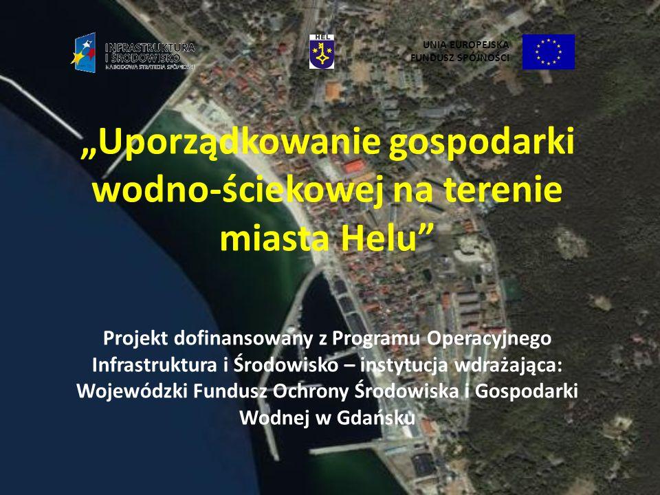 Uporządkowanie gospodarki wodno-ściekowej na terenie miasta Helu Projekt dofinansowany z Programu Operacyjnego Infrastruktura i Środowisko – instytucj
