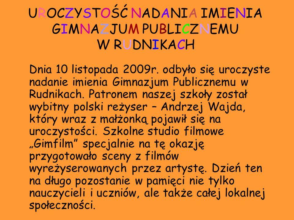 UROCZYSTOŚĆ NADANIA IMIENIA GIMNAZJUM PUBLICZNEMU W RUDNIKACH Dnia 10 listopada 2009r. odbyło się uroczyste nadanie imienia Gimnazjum Publicznemu w Ru