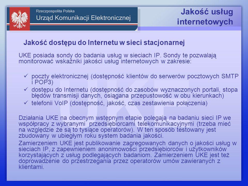 Jakość usług internetowych Jakość dostępu do Internetu w sieci stacjonarnej UKE posiada sondy do badania usług w sieciach IP.