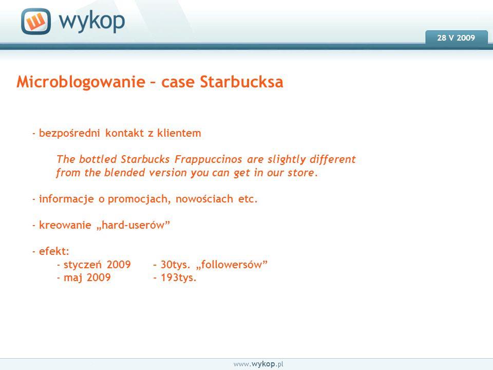 18.03.2008 28 V 2009 www. wykop.pl Microblogowanie – case Starbucksa - bezpośredni kontakt z klientem The bottled Starbucks Frappuccinos are slightly